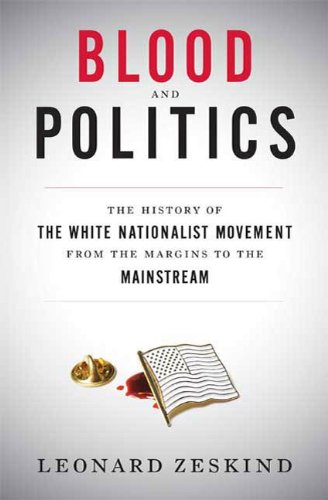 Blood and Politics- The History of the White Nationalist Movement from the Margins to the Mainstream