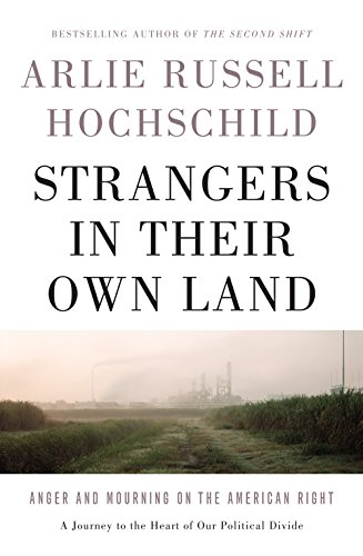 Strangers in Their Own Land- Anger and Mourning on the American Right
