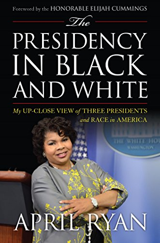 The Presidency in Black and White- My Up-Close View of Three Presidents and Race in America