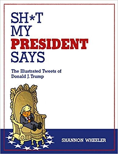 Sh*t My President Says- The Illustrated Tweets of Donald J. Trump