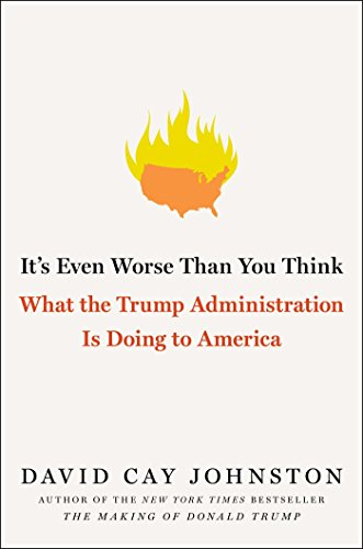 It's Even Worse Than You Think: What the Trump Administration Is Doing to America