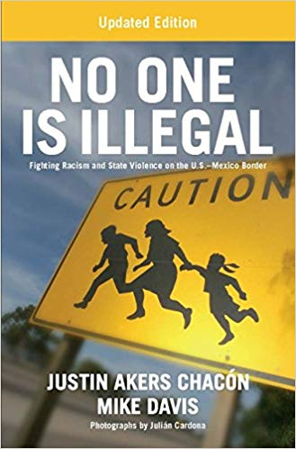 No One is Illegal: Fighting Racism and State Violence on the U.S.-Mexico Border Second Edition